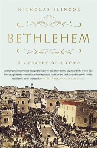 Bethlehem : Biography of a Town - Blincoe Nicholas