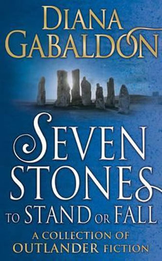 Seven Stones to Stand or Fall : A Collection of Outlander Short Stories - Diana Gabaldon