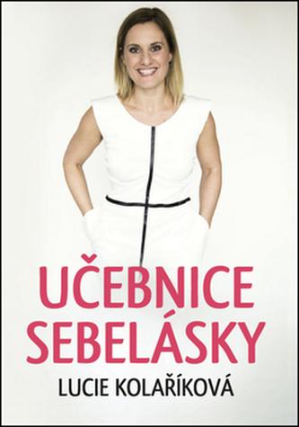 Učebnice sebelásky - Lucie Kolaříková