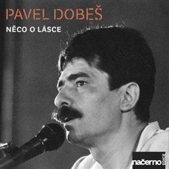 Něco o lásce - Dobeš Pavel