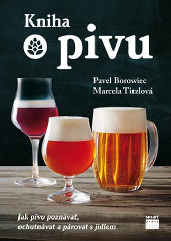 Kniha o pivu - Pavel Borowiec; Marcela Tizlová
