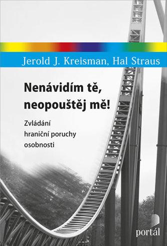 Nenávidím tě, neopouštěj mě! - Zvládání hraniční poruchy osobnosti - Kreisman, Jerold J.