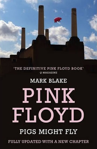 Pink Floyd : Pigs Might Fly - Mark Blake