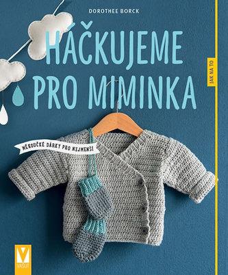 Háčkujeme pro miminka - Měkoučké dárky pro nejmenší - Borck, Dorothee