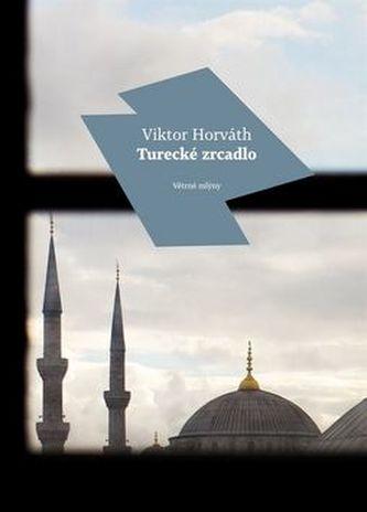 Turecké zrcadlo - Horvath Viktor