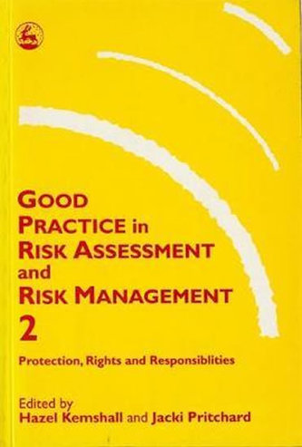 Good Practice in Risk Assessment and Risk Management 2 : Key Themes for Protection, Rights and Responsibilities - Kemshall Hazel