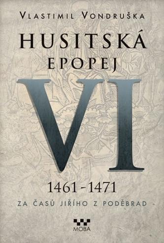 Husitská epopej VI. 1461 -1471 - Za časů Jiřího z Poděbrad - Vlastimil Vondruška