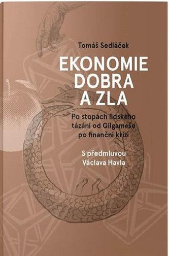 Ekonomie dobra a zla - Po stopách lidského tázání od Gilgameše po finanční krizi - Tomáš Sedláček
