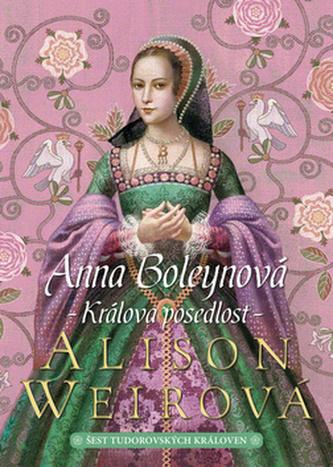 Anna Boleynová Králova posedlost - Alison Weir