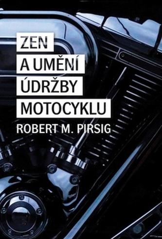 Zen a umění údržby motocyklu - Pirsig Robert M.