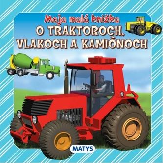 Moja malá knižka o traktoroch, vlakoch a kamiónoch - autor neuvedený