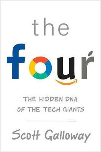 The Four : The Hidden DNA of Amazon, Apple, Facebook and Google - Galloway Scott