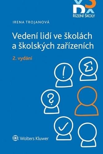 Vedení lidí ve školách a školských zařízeních - 2. vydání - Irena Trojanová