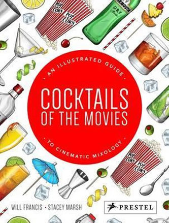 Cocktails of the Movies : An Illustrated Guide to Cinematic Mixology - Miller Mark D., Chhabra A. Bobby, Hurwitz Shepard, Mihalko William M., Shen Francis H.