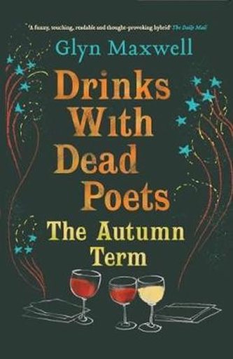 Drinks with Dead Poets: The Autumn Term - Maxwell Glyn