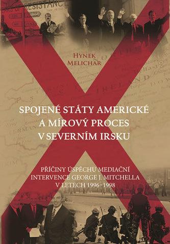 Spojené státy americké a mírový proces v Severním Irsku - Příčiny úspěchu mediační intervence George J. Mitchella v letech 1996-1998 - Hynek Melichar