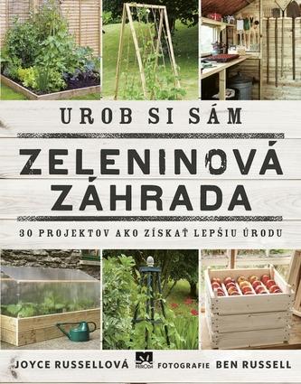 Urob si sám: Zeleninová záhrada, 30 projektov ako získať lepšiu úrodu - Russell, Joyce