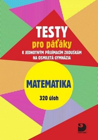 Testy pro páťáky Matematika 320 úloh - Martin Dytrych