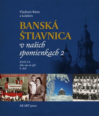 Banská Štiavnica v našich spomienkach 2 - Vladimír Bárta
