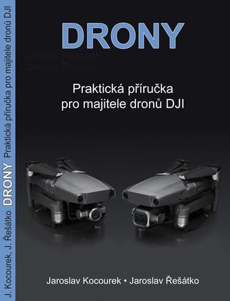 Drony - Praktická příručka - Jaroslav Kocourek