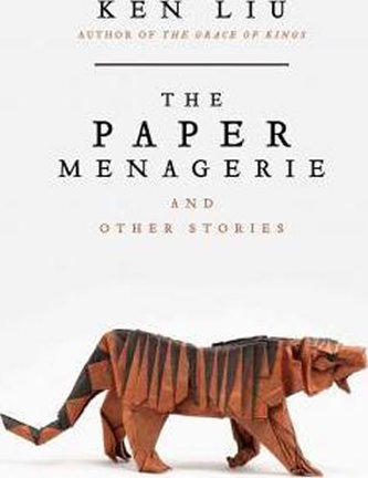 The Paper Menagerie and Other Stories - Liu Ken