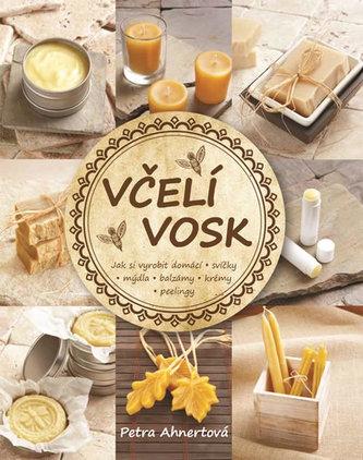 Včelí vosk - Jak si vyrobit domácí svíčky, mýdla, balzámy, krémy či peelingy - Ahnert, Petra