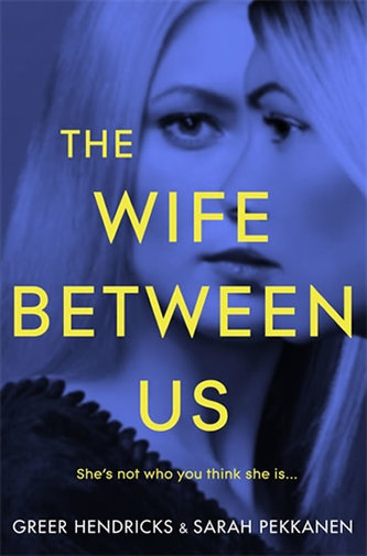 The Wife Between Us - Hendricks Greer