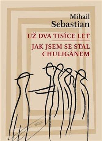 Už dva tisíce let / Jak jsem se stal chuligánem - Mihail Sebastian