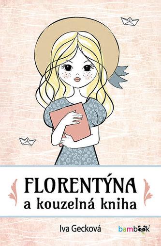 Florentýna a kouzelná kniha - Gecková Iva