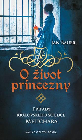 O život princezny - Případy královského soudce Melichara - Jan Bauer