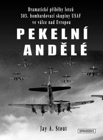 Pekelní andělé - Dramatické příběhy letců 303. bombardovací skupiny USAF ve válce nad Evro