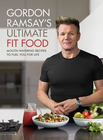 Ultimate Fit Food : Mouth-watering recipes to fuel you for life - Gordon Ramsay