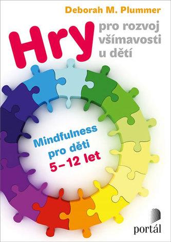 Hry pro rozvoj všímavosti u dětí - Mindfulness pro děti 5-12 let - Deborah Plummer