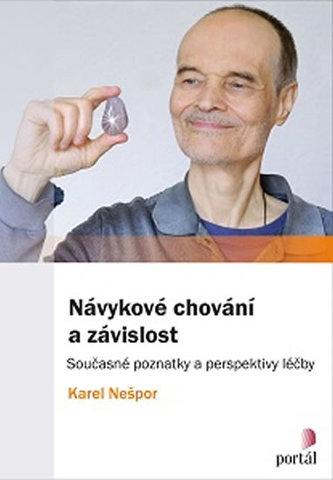 Návykové chování a závislost - Současné poznatky a perspektivy léčby - Karel Nešpor