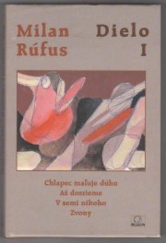 Dielo I. (Chlapec maľuje dúhu, Až dozrieme, V zemi nikoho...) - Milan Rúfus