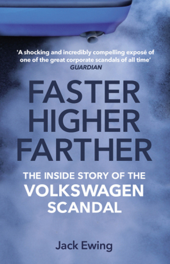Faster, Higher, Farther : The Inside Story of the Volkswagen Scandal - Ewing Jack