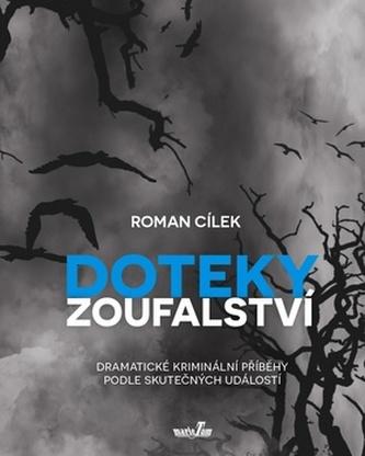 Doteky zoufalství - Dramatické kriminální příběhy podle skutečných událostí - Roman Cíle