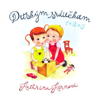 Detským srdiečkam 1, 2, 3 - Kernová, Katarína
