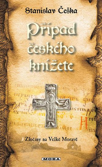 Případ českého knížete - Zločiny na Velké Moravě - Stanislav Češka