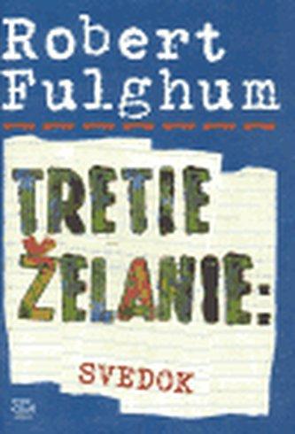 Tretie želanie: Svedok - Robert Fulghum