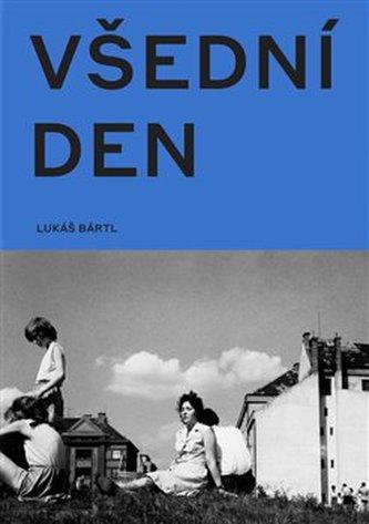 Všední den v české fotografii 50. a 60. let - Bártl Lukáš
