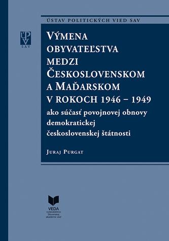 Výmena obyvateľstva medzi Československom a Maďarskom v rokoch 1946 - 1949 - Purgat, Juraj