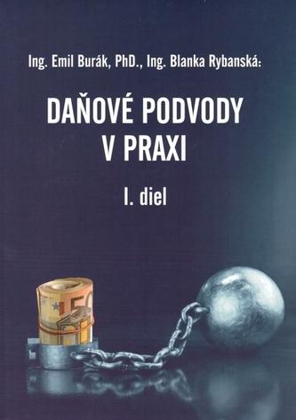 Daňové podvody v praxi I. diel - Burák, Emil