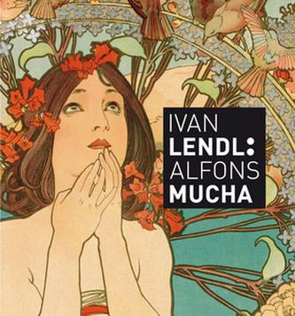 Alfons Mucha - Plakáty ze sbírky Ivana Lendla - neuveden