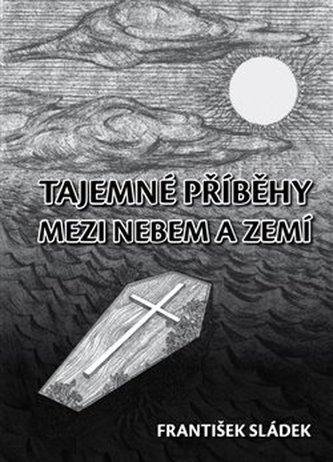Tajemné příběhy mezi nebem a zemí - Sládek Luděk, Kadlec František