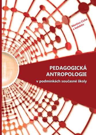 Pedagogická antropologie v podmínkách současné školy - Martina Cichá