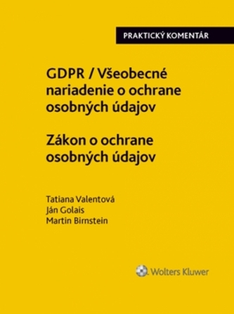 GDPR Všeobecné nariadenie o ochrane osobných údajov Zákon o ochrane osobných - Švec, Marek; Valentová, Tatiana