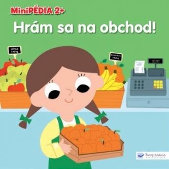 Minipédia 2+ Hrám sa na obchod! - autor neuvedený