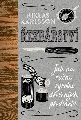 Řezbářství - Jak na ruční výrobu dřevěných předmětů - Karlsson, Niklas