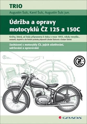 Údržba a opravy motocyklů ČZ 125 a 150C - Augustin Šulc; Karel Šulc; Augustin Šulc jun.